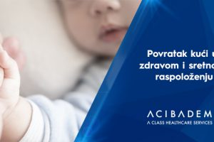 Povratak kući u zdravom i sretnom raspoloženju zahvaljujući Acibadem Zdravstvenoj Grupaciji